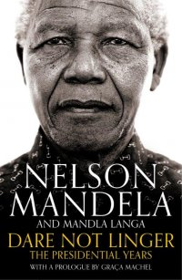Mandela - cover - Dare Not Linger 'The Presidential Years'